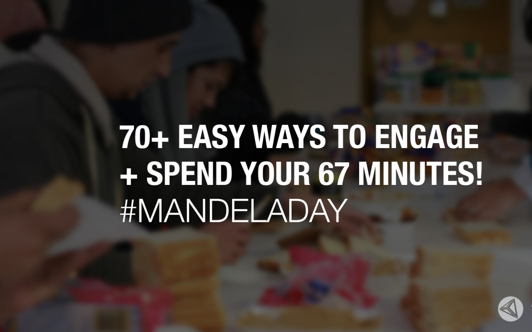 70+ easy ways to engage + spend your 67 Minutes! #MandelaDay