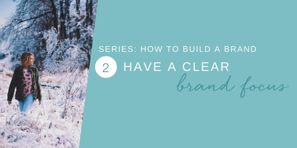 How to build a Brand: 2. Have a clear brand focus