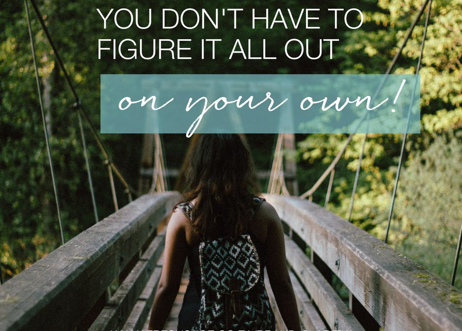 You don't have to figure it all out on your own
