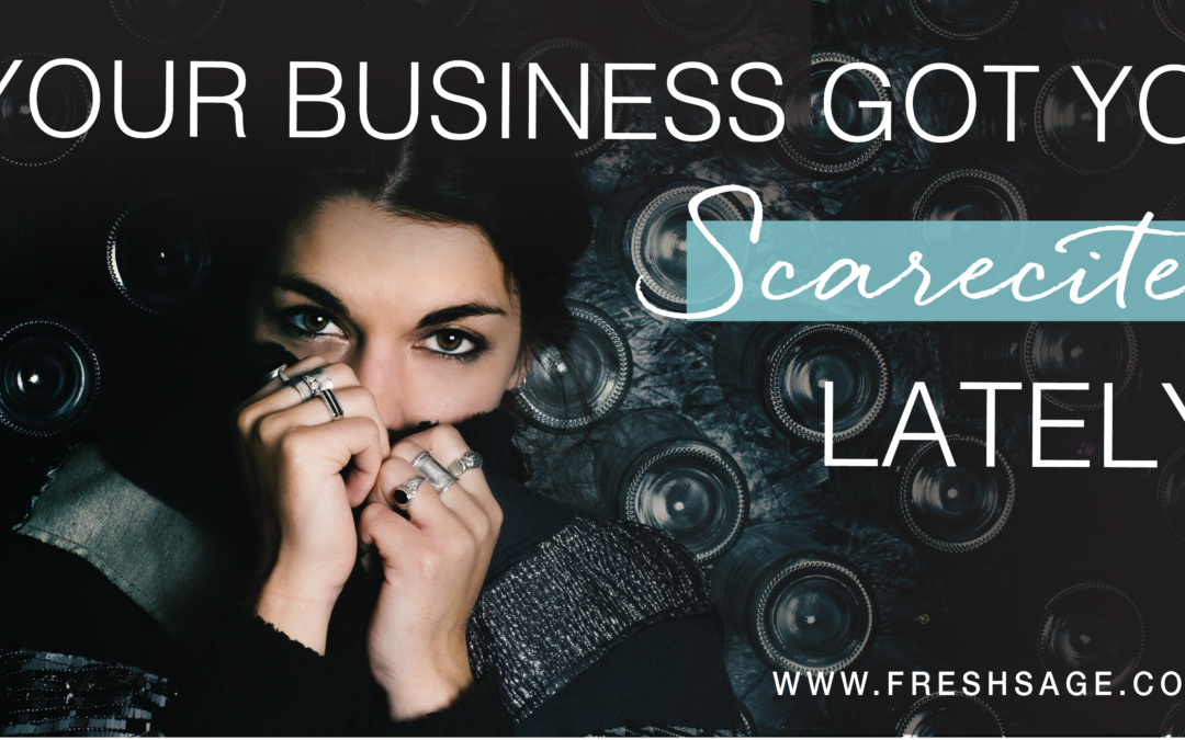 """Your business got you """"scarecited"""" lately?"""