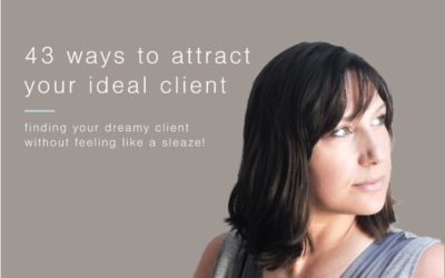 43 ways to attract your ideal client  – without feeling like a sleaze!