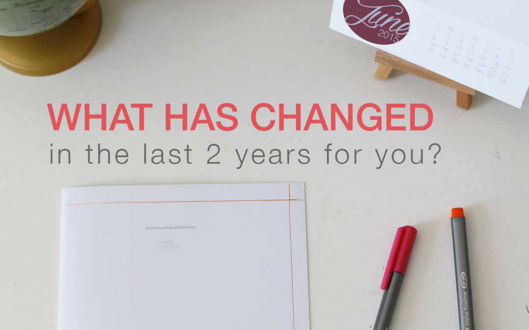 What has changed in your world in the last 2 years?