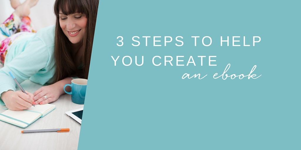 3 Steps to help you create an ebook [FREE download]