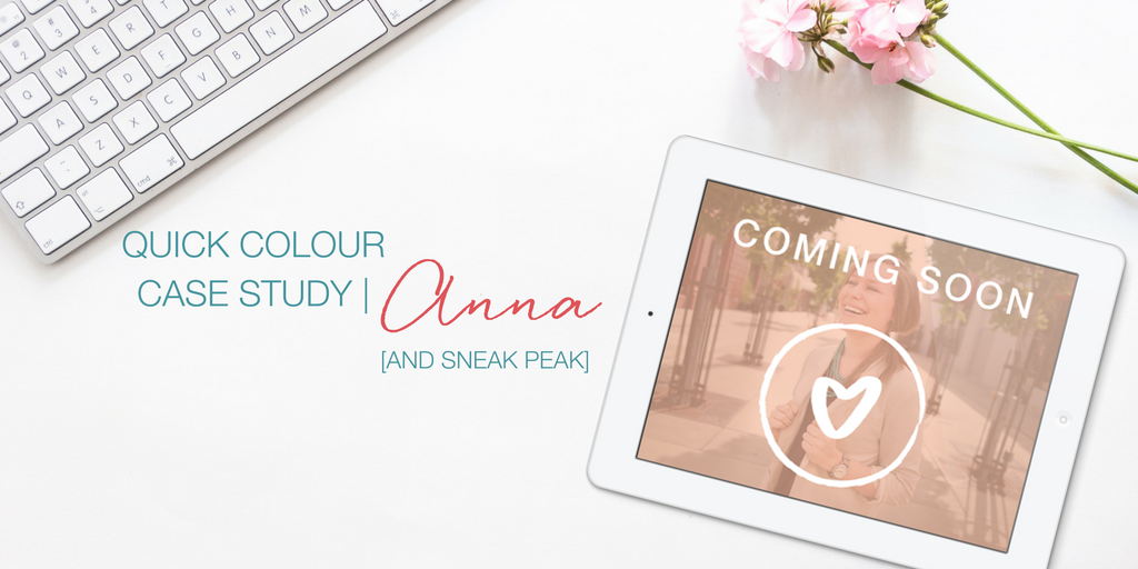 Quick Colour Case Study | Anna [and Sneak peak]