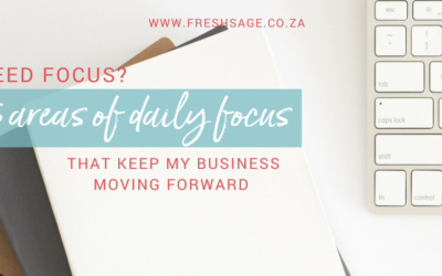 Need focus? 6 areas of daily focus that keep my business moving forward!