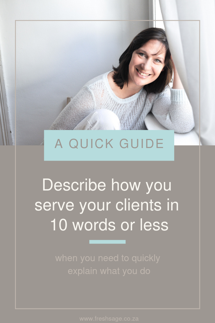 A quick guide to describe how to serve your clients in 10 words or less - created by @FreshSageSA - Boutique Brand Strategy Studio